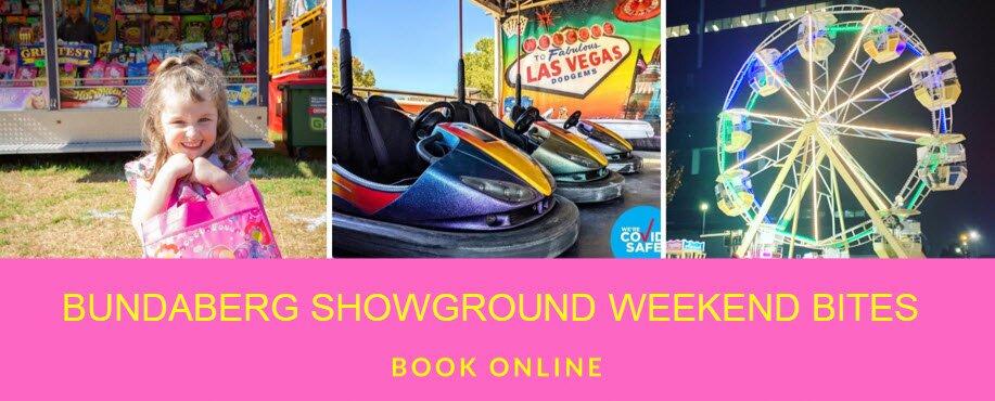 Bundaberg Showgrounds Weekend Bites   WEEKEND 2   Fri 1 Oct to Sun 3 Oct