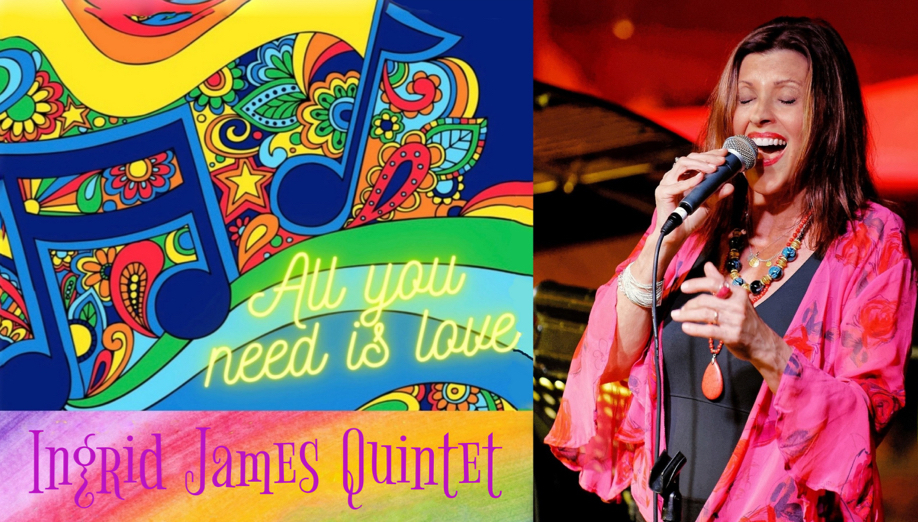 The Ingrid James Quintet presents: 'All You Need Is Love'