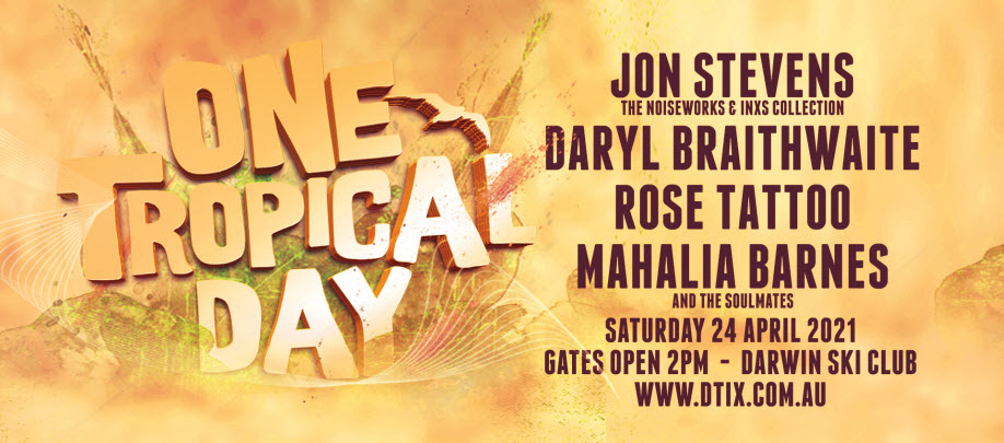 ONE TROPICAL DAY | Jon Stevens, Daryl Braithwaite, Rose Tattoo, Mahalia  Barnes