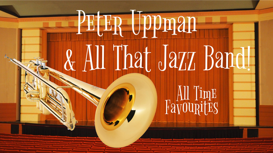 Peter Uppman & All That Jazz Band presents: 'All Time Favourites'