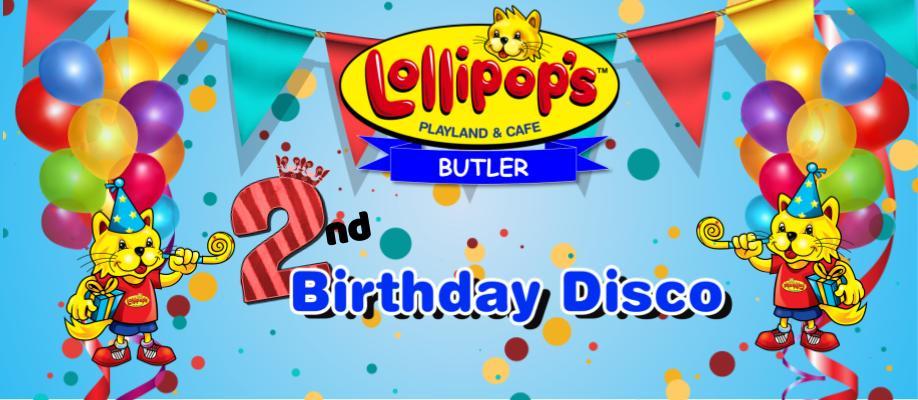 Lollipop's Butler 2nd Birthday Disco