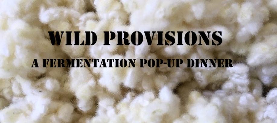 Wild Provisions: A Fermentation Pop-Up Dinner Series