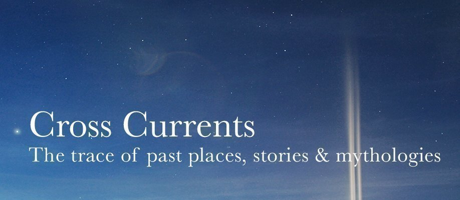Cross Currents: the trace of past places, stories and mythologies