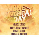 ONE TROPICAL DAY | Jon Stevens, Daryl Braithwaite, Rose Tattoo, Mahalia Barnes