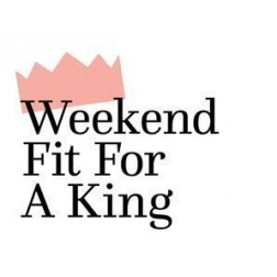 Weekend Fit For a King 2020