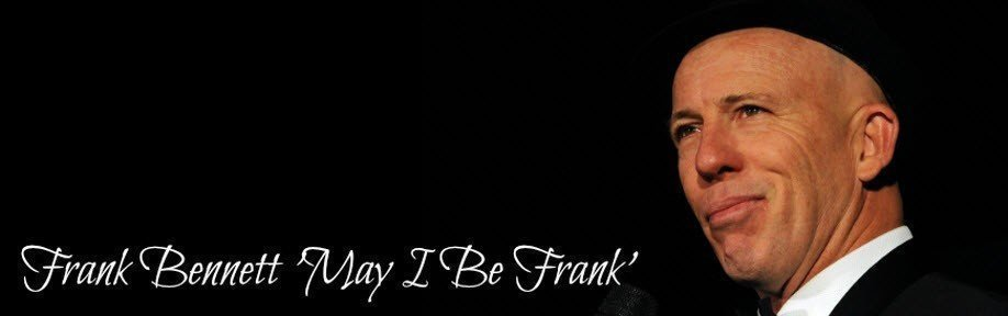 'May I Be Frank' A Night With Frank Bennett