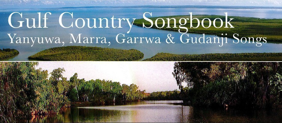 Gulf Country Songbook: Yanyuwa, Marra, Garrwa and Gudanji Songs