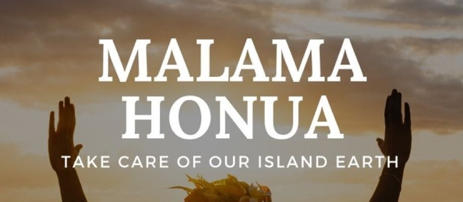 MALAMA HONUA - Take Care of our Island Earth