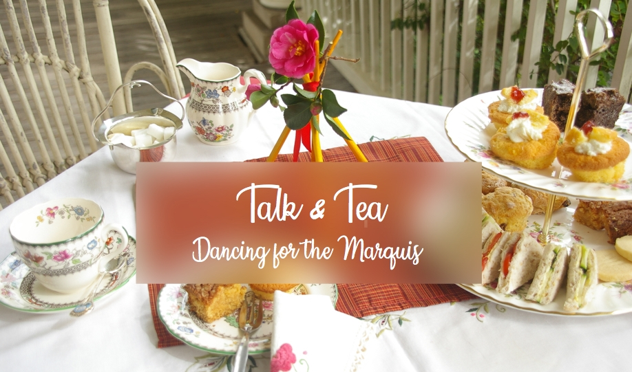 Talk & Tea – Dancing for the Marquis