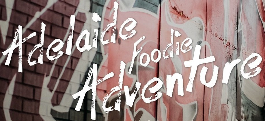 Adelaide Foodie Adventure