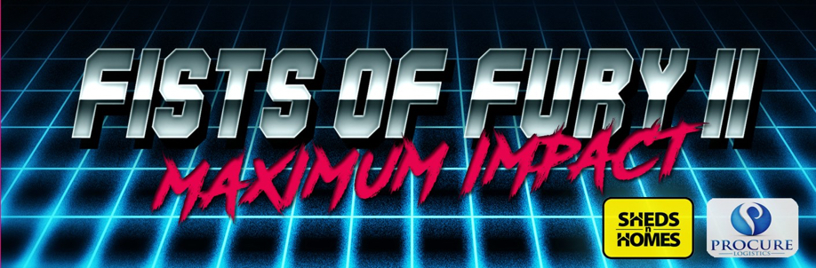 Fists of Fury II: Maximum Impact presented by Sheds n Homes