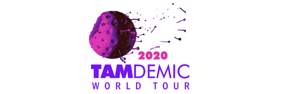 2020 TAMDEMIC WORLD TOUR