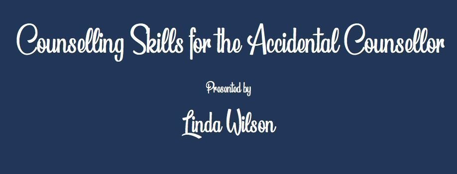 Counselling Skills for the Accidental Counsellor - MON 26 AUG | Presented by Linda Wilson