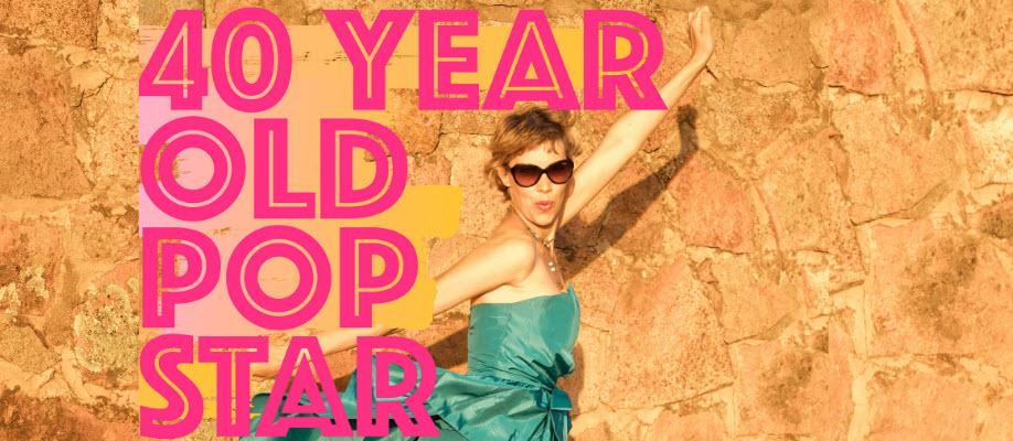 40 Year Old Pop Star