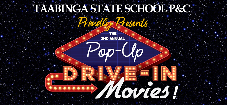 Taabinga State School P & C presents the 2nd Annual Pop-Up DRIVE IN MOVIE