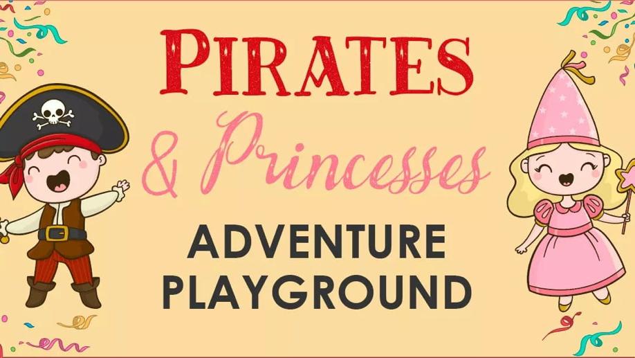 Pirates and Princess Adventure Playground | SAT 28 NOV