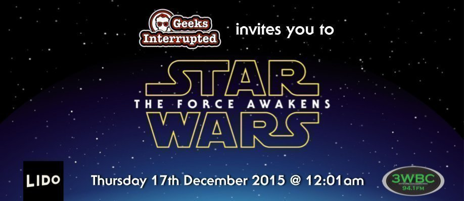 2667b56b5 Geeks Interrupted invites you to a midnight screening of Star Wars: The  Force Awakens